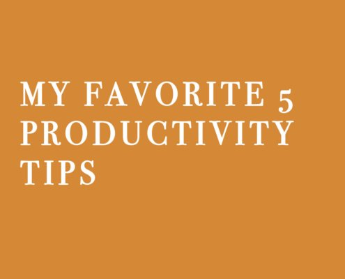 MY FAVORITE 5 PRODUCTIVITY TIPS